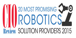 20 Most Promising Robotics Automation Solution Providers 2015