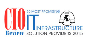 20 Most Promising IT Infrastructure Solution Providers 2015