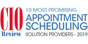 10 Most Promising Appointment Scheduling Solution Providers - 2019