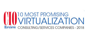 10 Most Promising Virtualization Consulting/Services Companies - 2018