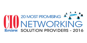 20 Most Promising Networking Solution Providers - 2016