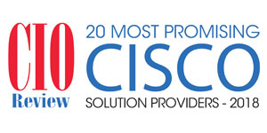 20 Most Promising Cisco Solution Providers - 2018
