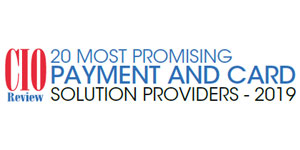 20 Most Promising Payment and Card Solution Providers - 2019