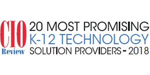 20 Most Promising K-12 Technology Solution Providers - 2018
