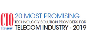 20 Most Promising Technology Solution Providers for Telecom Industry - 2019
