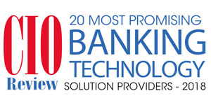 20 Most Promising Banking Technology Solution Providers - 2018