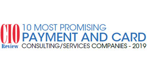 10 Most Promising Payment and Card Consulting/Services Companies - 2019
