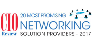 20 Most Promising Networking Solution Providers - 2017