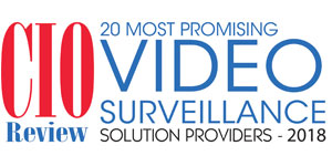 20 Most Promising Video Surveillance Solution Providers - 2018