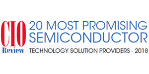 20 Most Promising Semiconductor Technology Solution Providers - 2018