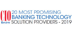 Top 20 Banking Technology Solution Companies - 2019