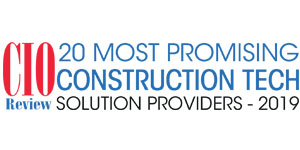 20 Most Promising Construction Tech Solution Providers - 2019