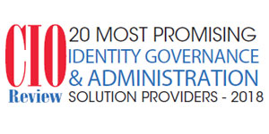 20 Most Promising Identity Governance and Administration Solution Providers - 2018