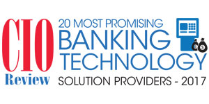 20 Most Promising Banking Technology Solution Providers - 2017