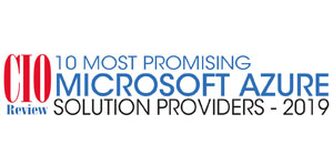 10 Most Promising Microsoft Azure Solution Providers - 2019