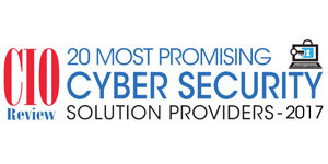 20 Most Promising Cyber Security Solution Providers - 2017