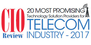 20 Most Promising Technology Solution Providers for Telecom Industry - 2017