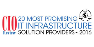 20 Most Promising IT Infrastructure Solution Providers 2016
