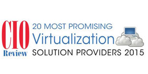 20 Most Promising Virtualization Solution Providers - 2015