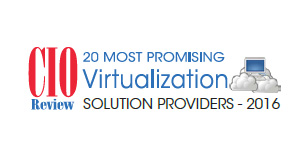 20 Most Promising Virtualization Solution Providers - 2016