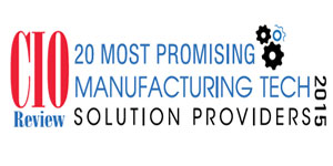 20 Most Promising Manufacturing Technology Solution Providers - 2015