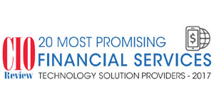 20 Most Promising Financial Services Technology Solution Providers - 2017