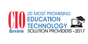 20 Most Promising Education Technology Solution Providers - 2017