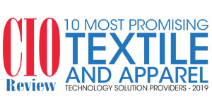 10 Most Promising Textile and Apparel Technology Solution Providers - 2019