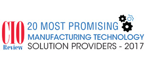 20 Most Promising Manufacturing Technology Solution Providers - 2017