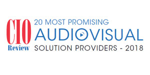 20 Most Promising Audiovisual Solution Providers - 2018