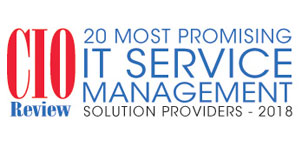 20 Most Promising IT Service Management Solution Providers - 2018