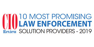 10 Most Promising Law Enforcement Solution Providers - 2019