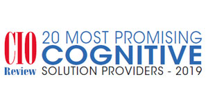 20 Most Promising Cognitive Solution Providers - 2019