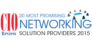 20 Most Promising Networking Solution Providers - 2015
