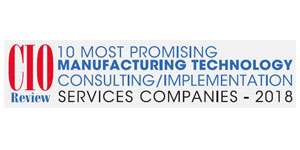 10 Most Promising Manufacturing Technology Consulting/Implementation Services Companies - 2018