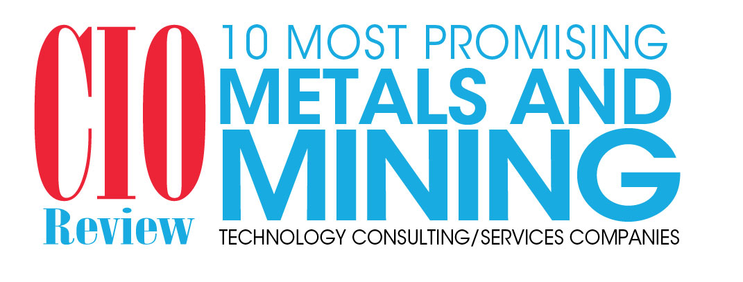 Top 10 Metals and Mining Technology Consulting/Services Companies - 2019