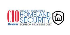 10 Most Promising Homeland Security Solution Providers - 2017
