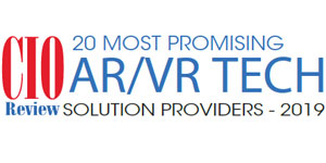 20 Most Promising AR/VR Tech Solution Providers - 2019