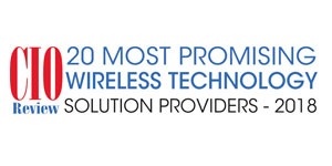 20 Most Promising Wireless Technology Solution Providers - 2018