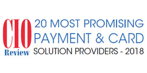 20 Most Promising Payment and Card Solution Providers - 2018
