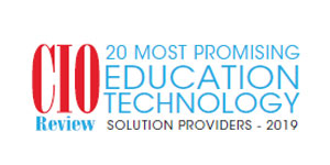 20 Most Promising Education Technology Solution Providers - 2019