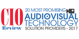 20 Most Promising AudioVisual Technology Solution Providers - 2017