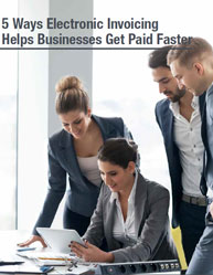 5 Ways Electronic Invoicing Helps Businesses Get Paid Faster