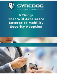 6 Things That Will Accelerate Enterprise Mobility Security Adoption