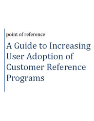 A Guide to Increasing User Adoption of Customer Reference Programs