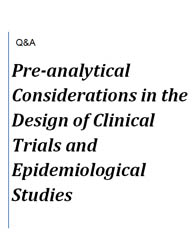 Preanalytical Considerations in the Design of Clinical Trials and Epidemiological Studies