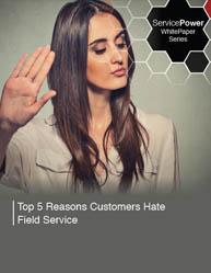 Top 5 Reasons Customers Hate Field Service