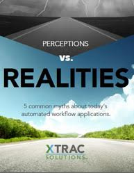 PERCEPTIONS VS. REALITIES: 5 common myths about today's automated workflow applications