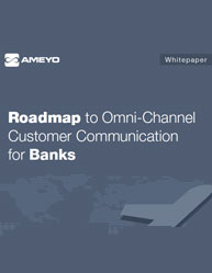 Roadmap to Omni-Channel Customer Communication for Banks