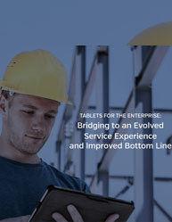 TABLETS FOR THE ENTERPRISE: Bridging to an Evolved Service Experience and Improved Bottom Line